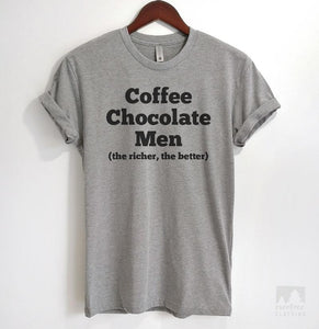 Coffee Chocolate Men (The Richer, The Better) Heather Gray Unisex T-shirt