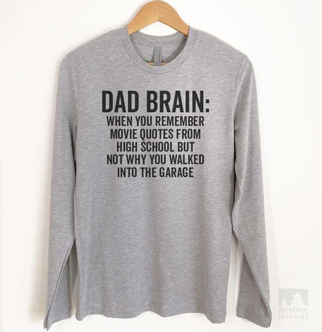 Dad Brain: When You Remember Movie Quotes From High School But… Long Sleeve T-shirt