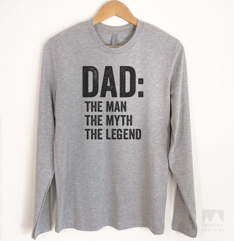 Dad: The Man The Myth The Legend Long Sleeve T-shirt