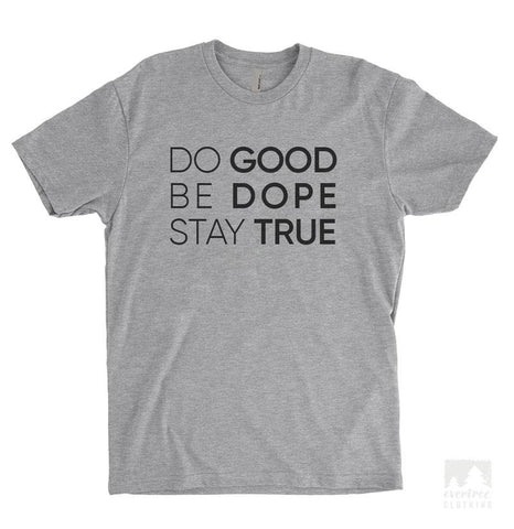 Do Good Be Dope Stay True Heather Gray Unisex T-shirt