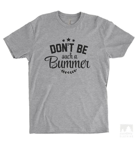 Don't Be Such A Bummer Heather Gray Unisex T-shirt