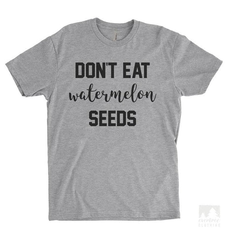 Don't Eat Watermelon Seeds Heather Gray Unisex T-shirt