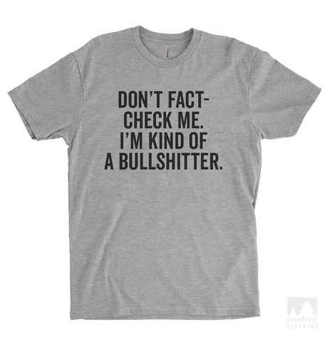 Don't Fact-check Me I'm Kind Of A Bullshitter Heather Gray Unisex T-shirt