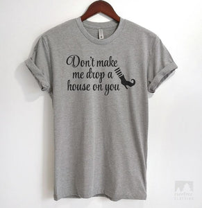 Don't Make Me Drop A House On You Heather Gray Unisex T-shirt