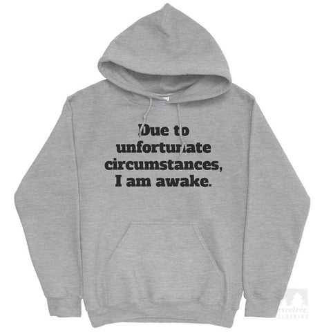 Due To Unfortunate Circumstances I Am Awake Hoodie