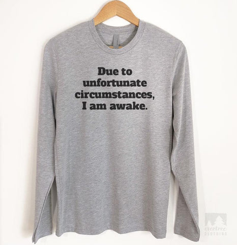 Due To Unfortunate Circumstances I Am Awake Long Sleeve T-shirt