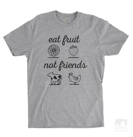 Eat Fruit Not Friends Heather Gray Unisex T-shirt