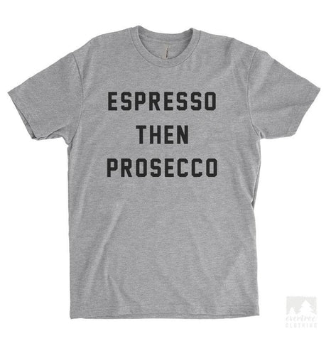 Espresso Then Prosecco Heather Gray Unisex T-shirt