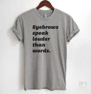 Eyebrows Speak Louder Than Words Heather Gray Unisex T-shirt
