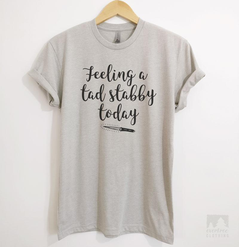 fbacc489de59 Feeling A Tad Stabby Today T-shirt or Tank Top | Evertree Clothing