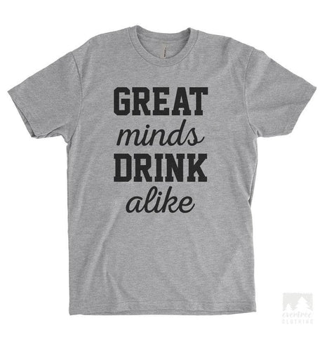 Great Minds Drink Alike Heather Gray Unisex T-shirt
