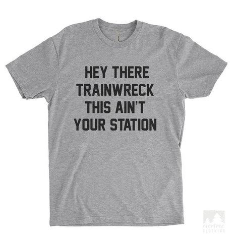 Hey There Trainwreck This Ain't Your Station Heather Gray Unisex T-shirt