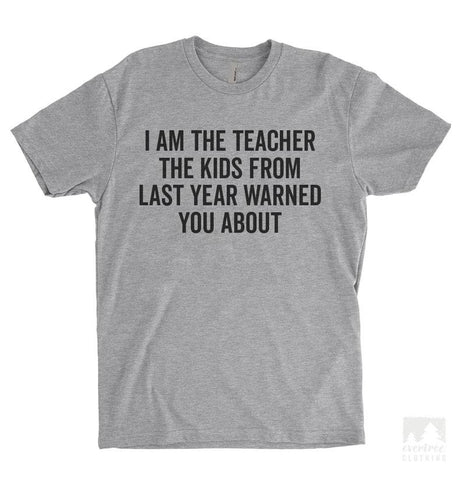 I Am The Teacher The Kids From Last Year Warned You About Heather Gray Unisex T-shirt