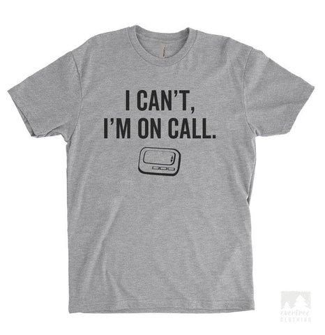I Can't, I'm On Call Heather Gray Unisex T-shirt