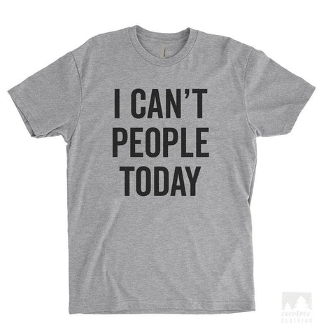 I Can't People Today Heather Gray Unisex T-shirt