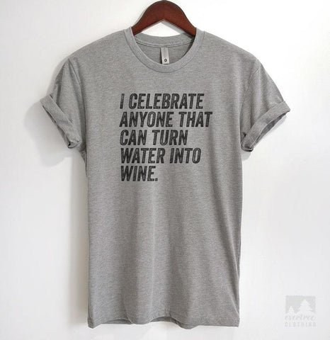 I Celebrate Anyone Who Can Turn Water Into Wine Heather Gray Unisex T-shirt