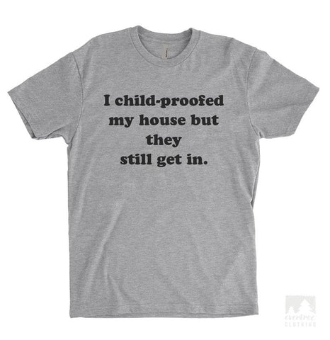 I Child Proofed My House But They Still Get In Heather Gray Unisex T-shirt