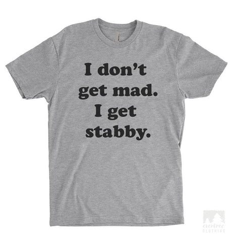 I Don't Get Mad I Get Stabby Heather Gray Unisex T-shirt
