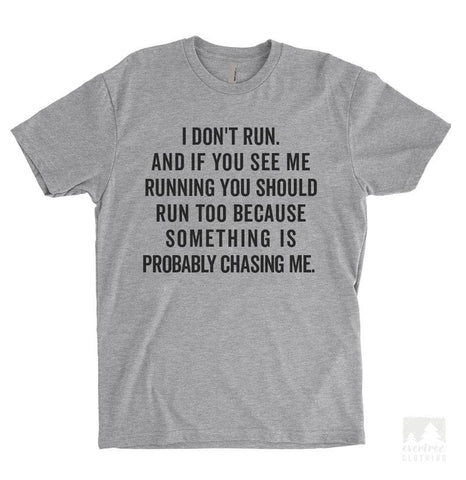 I Don't Run. And If You See Me Running You Should Too Because… Heather Gray Unisex T-shirt