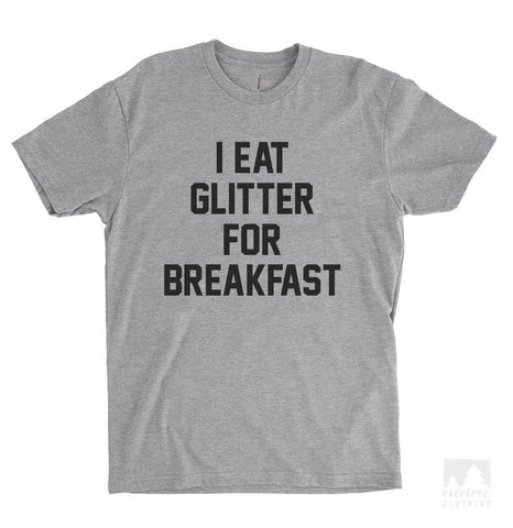 I Eat Glitter For Breakfast Heather Gray Unisex T-shirt