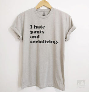 I Hate Pants And Socializing Silk Gray Unisex T-shirt