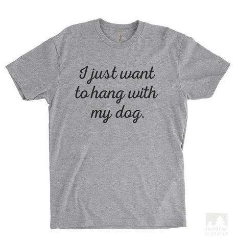 I Just Want To Hang With My Dog Heather Gray Unisex T-shirt