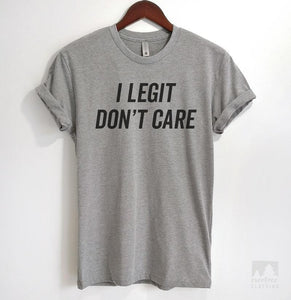 I Legit Don't Care Heather Gray Unisex T-shirt