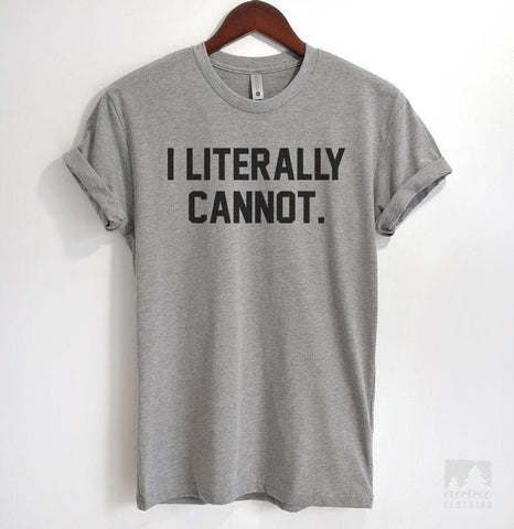 I Literally Cannot Heather Gray Unisex T-shirt