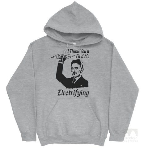 I Think You'll Find Me Electrifying Tesla Hoodie