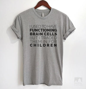 I Used To Have Functioning Brain Cells But I Traded Them In For Children Heather Gray Unisex T-shirt
