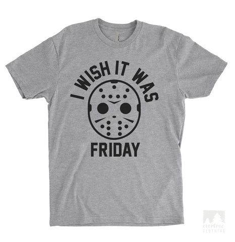 I Wish It Was Friday T-shirt or Tank Top