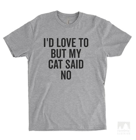 I'd Love To But My Cat Said No Heather Gray Unisex T-shirt