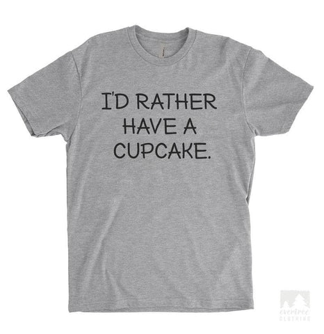 I'd Rather Have A Cupcake Heather Gray Unisex T-shirt