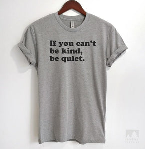 If You Can't Be Kind Be Quiet Heather Gray Unisex T-shirt