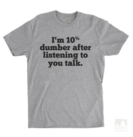 I'm 10 Percent Dumber After Listening To You Talk Heather Gray Unisex T-shirt