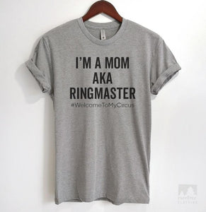 I'm A Mom AKA Ringmaster #WelcomeToMyCircus Heather Gray Unisex T-shirt
