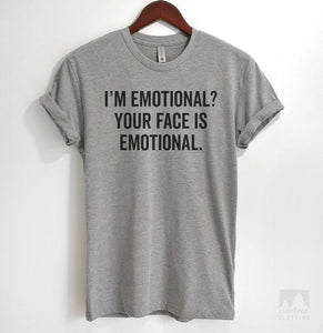 I'm Emotional? Your Face Is Emotional Heather Gray Unisex T-shirt