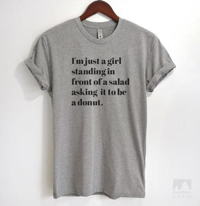 I'm Just A Girl Standing In Front Of A Salad Asking It To Be A Donut Heather Gray Unisex T-shirt