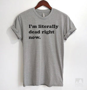 I'm Literally Dead Right Now Heather Gray Unisex T-shirt