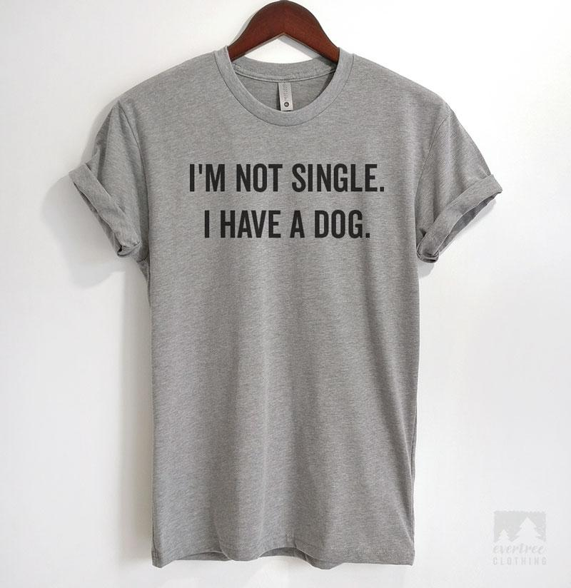 I'm Not Single I Have A Dog Heather Gray Unisex T-shirt