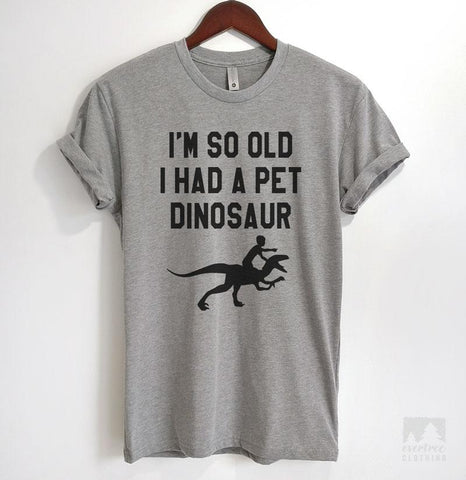 I'm So Old I Had A Pet Dinosaur Heather Gray Unisex T-shirt