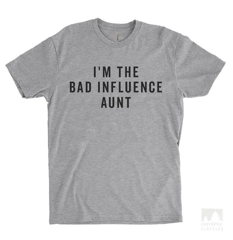 I'm The Bad Influence Aunt Heather Gray Unisex T-shirt