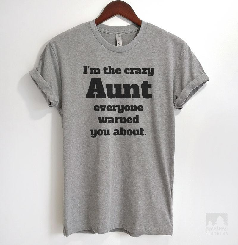 b3e7239c0d89 I m The Crazy Aunt Everyone Warned You About Heather Gray Unisex T-shirt