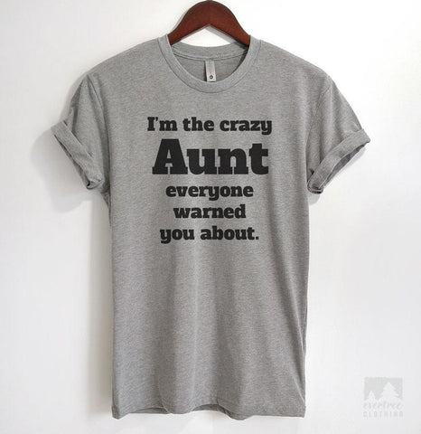 I'm The Crazy Aunt Everyone Warned You About Heather Gray Unisex T-shirt