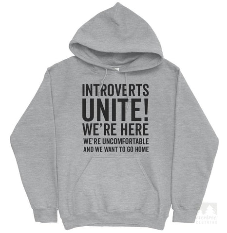 Introverts Unite! We're Here, We're Uncomfortable And We Want To Go Home Hoodie