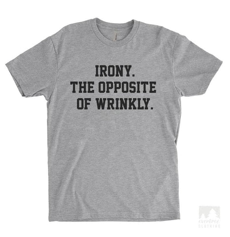 Irony. The Opposite Of Wrinkly. Heather Gray Unisex T-shirt