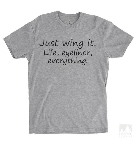 Just Wing It. Life, Eyeliner, Everything Heather Gray Unisex T-shirt