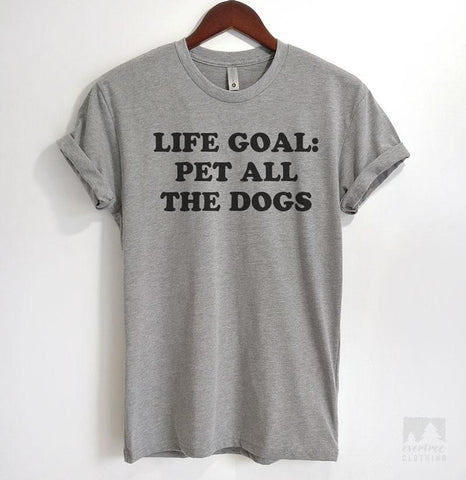Life Goal: Pet All The Dogs Heather Gray Unisex T-shirt