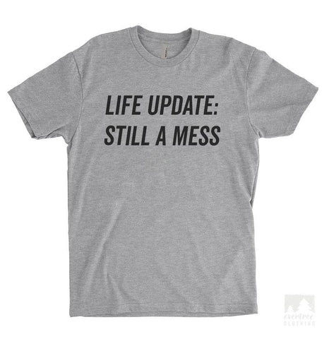 Life Update Still A Mess Heather Gray Unisex T-shirt