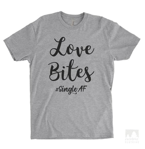 Love Bites #SingleAF Heather Gray Unisex T-shirt